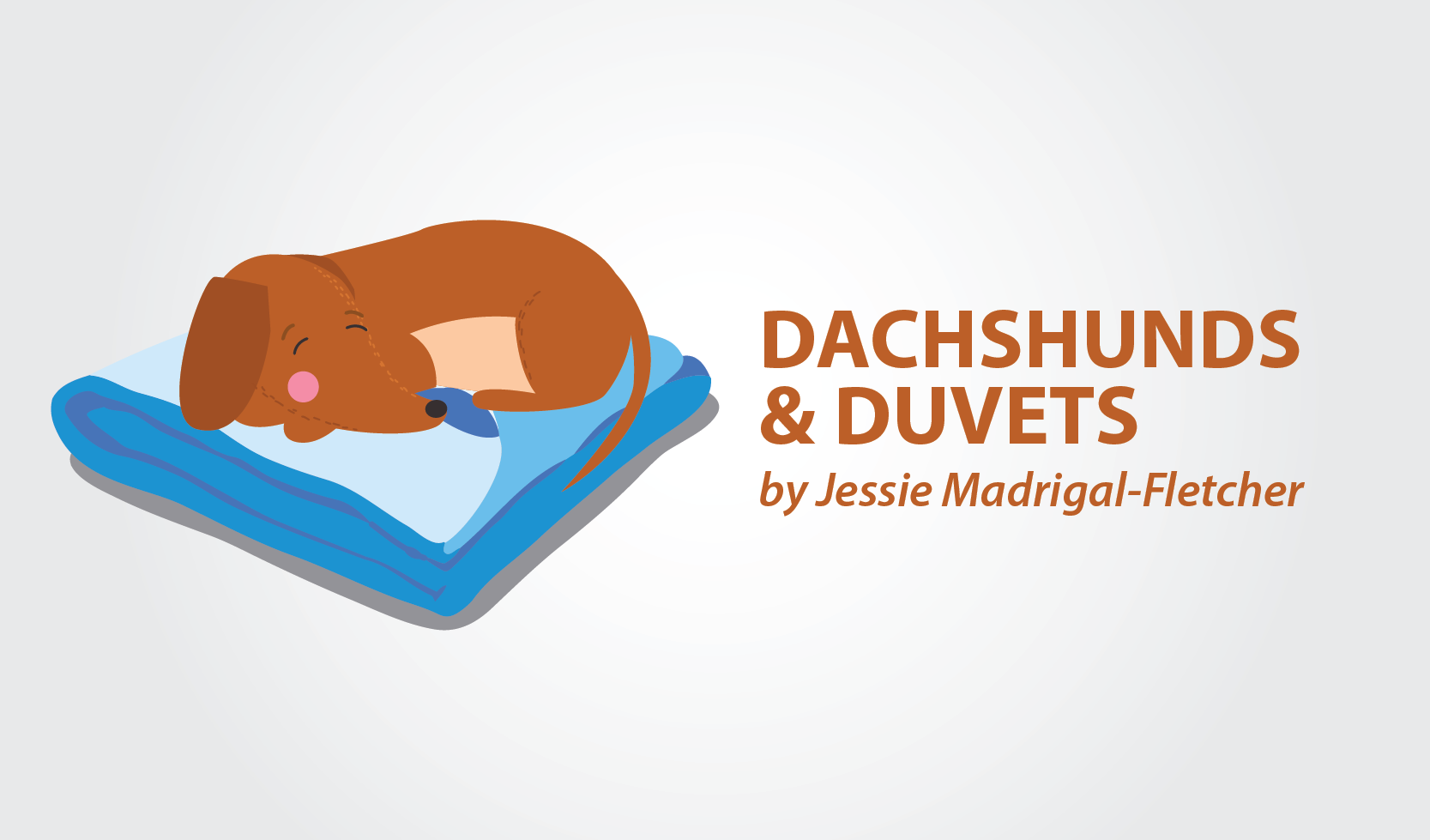 Dachshunds & Duvets – a column by Jessie Madrigal-Fletcher